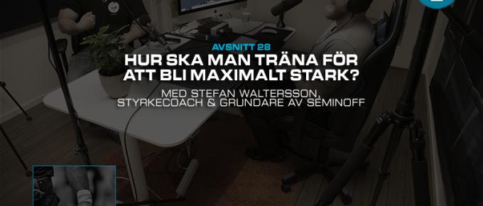 #28: Hur ska man träna för att bli maximalt stark? Med Stefan Waltersson, styrkecoach och grundare av Seminoff